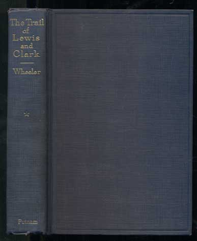 The Trail of Lewis and Clark, 1804 - 1904: A Story of the Great Exploration Across the Continent in 1804-06; With a Description of the Old Trail, Based Upon Actual Travel Over It, and of the Changes Found a Century Later (2 volumes). Olin D. Wheeler, Frederick S. Dellenbaugh.