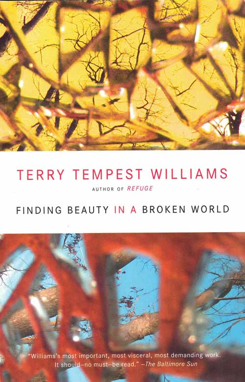 Finding Beauty in a Broken World. Terry Tempest Williams.