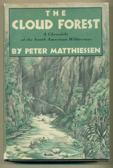 The Cloud Forest: A Chronicle of the South American Wilderness. Peter Matthiessen.