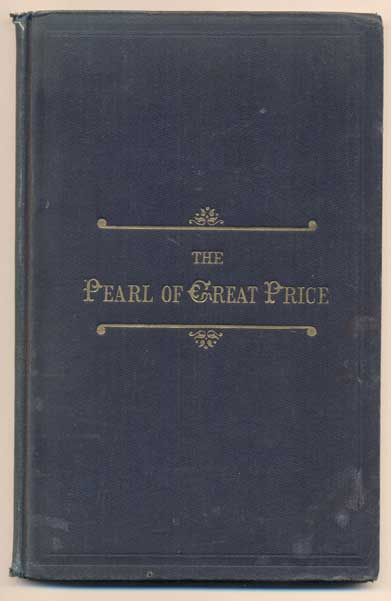 The Pearl of Great Price: Being a Choice Selection from the Revelations, Translations and Narrations of Joseph Smith. Joseph Smith.
