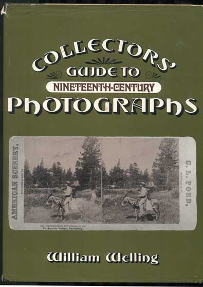 Collectors' Guide to Nineteenth-Century Photographs. William Welling.