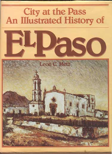 City at the Pass: An Illustrated History of El Paso. Leon C. Metz.