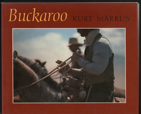 Buckaroo: Images from the Sagebrush Basin. Kurt Markus.