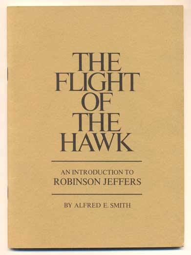 The Flight of the Hawk: An Introduction to Robinson Jeffers. Robinson Jeffers, Alfred E. Smith.