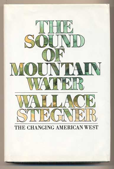 The Sound of Mountain Water. Wallace Stegner.