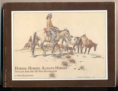 Horses, Horses, Always Horses: The Life and Art of Nick Eggenhofer. Nick Eggenhofer, Gene Ball.