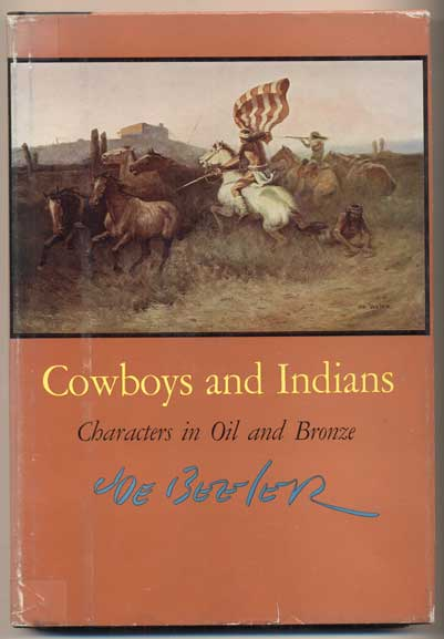 Cowboy and Indians: Characters in Oil and Bronze. Joe Beeler.