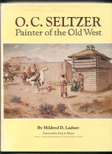 O. C. Seltzer: Painter of the Old West. Mildred D. Ladner, O. C. Seltzer.