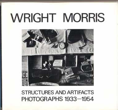 Wright Morris: Structures and Artifacts, Photographs 1933-1954. Wright Morris.