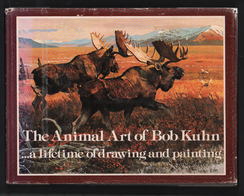 The Animal Art of Bob Kuhn... a lifetime of drawing and painting. Bob Kuhn, Introduction, Howard Munce, Paul Bransom.