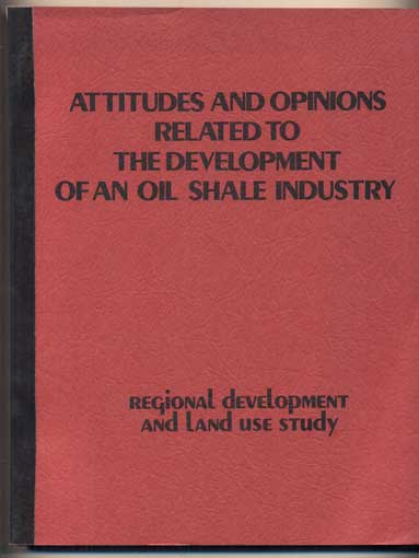 Attitudes and Opinions Related to the Development of an Oil Shale Industry: A survey of residents in Garfield, Mesa, and Rio Blanco Counties and public officials in Garfield, Mesa, Moffat and Rio Blanco Counties