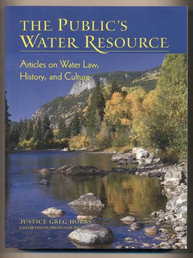 The Public's Water Resource: Articles on water Law, History, and Culture. Hobbs, Justice Greg.