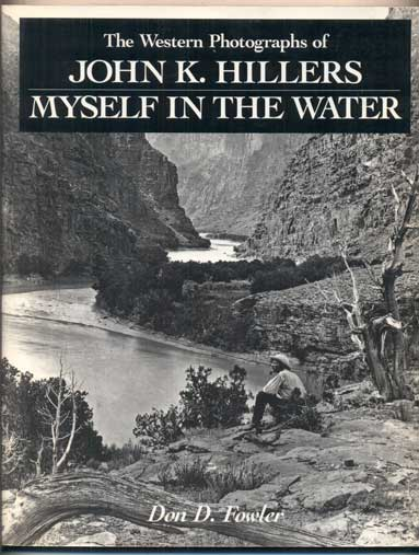 The Western Photographs of John K. Hillers: Myself in the Water. Don D. Fowler.
