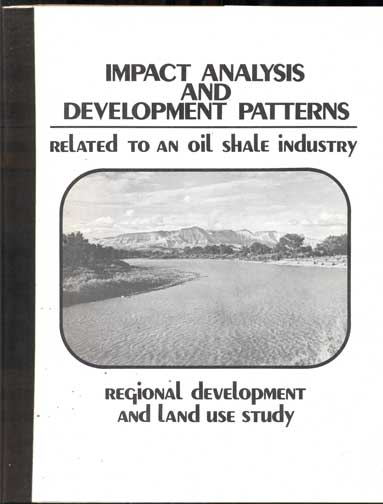 Impact Analysis and Development Patterns for The Oil Shale Region: Mesa, Garfield and Rio Blanco Counties, Colorado (Regional Development and Land Use Study). John Hutchins, C. W. Brennan, Frank G. Cooley.