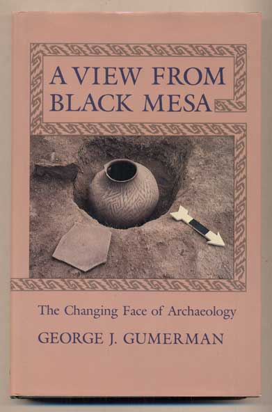 A View From Black Mesa: The Changing Face of Archaeology. George J. Gumerman.