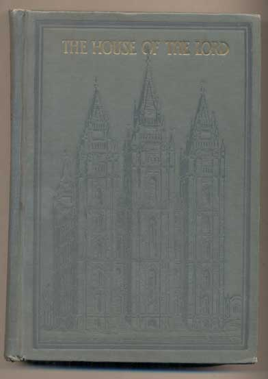 The House of the Lord; The Church. James Talmage, C. R. Savage.