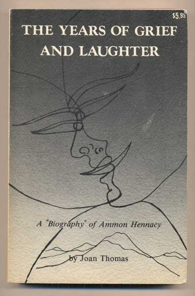 The Years of Grief and Laughter: A Biography of Ammon Hennacy. Joan Thomas.