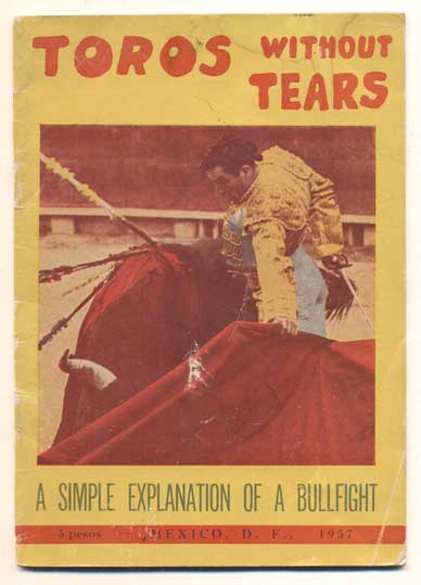 Toros Without Tears: A simple explanation of what you will see at a bull-fight with illustrations and a plan of the Plaza Mexico. Roderic Bright.
