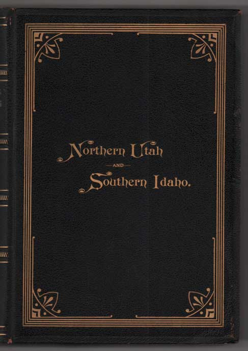 Tullidge's Histories, (Volume II) containing the history of all the northern, eastern and western counties of Utah; also the counties of Southern Idaho with a biographical appendix of representative men and founders of the cities and counties; also a commercial supplement, historical. [THATCHER FAMILY COPY]. Edward Tullidge.