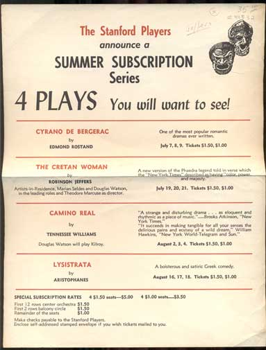 The Stanford Players announce a Summer Subscription Series. 4 Plays You will want to see! Cyrano De Bergerac by Edmond Rostand...The Cretan Woman by Robinson Jeffers. Artists-in-Residence, Marian Seldes and Douglas Watson, in the leading roles and Theodore Marcuse as director... Camino Real by Tennessee Williams... Lysistrata by Aristophanes. Robinson Jeffers, The Stanford Players.