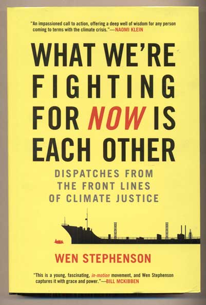 What We're Fighting For Now Is Each Other; Dispatches From The Front Lines Of Climate Justice. Wen Stephenson.