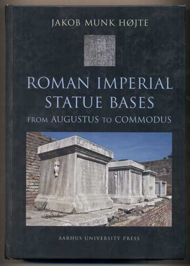 Roman Imperial Statue Bases from Augustus to Commodus. Jakob Munk Hojte.