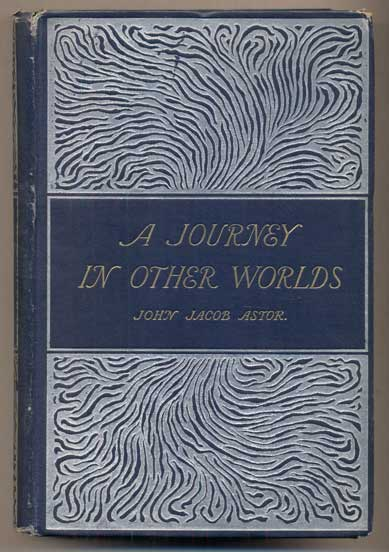 A Journey in Other Worlds: A Romance of the Future. John Jacob Astor.