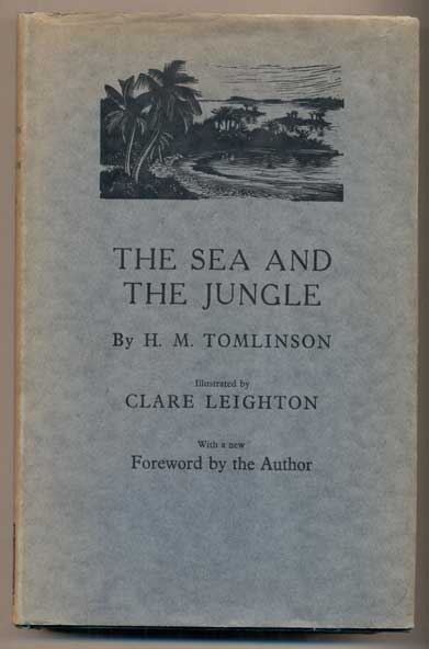 The Sea and The Jungle: Being the narrative of the voyage of the tramp steamer Capella from Swansea to Santa Maria de Belem do Grao Para in the Brazils, and thence 2,000 miles along the forests of the Amazon and Madeira Rivers to the San Antonio Falls; afterwards returning to Barbados for orders, and going by way of Jamaica to Tampa in Florida, where she loaded for home. Done in the years 1909 and 1910. H. M. Tomlinson.
