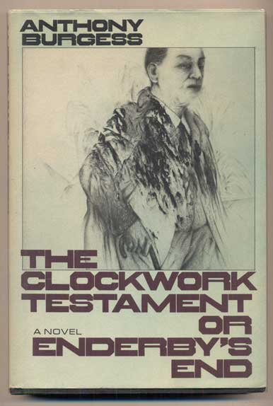 The Clockwork Testament, or Enderby's End. Anthony Burgess.