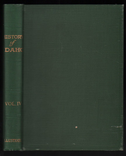History of Idaho: The Gem of the Mountains Volume IV. James H. Hawley.