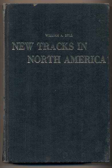 New Tracks in North America: A Journal of Travel and Adventure Whilst Engaged in the Survey for a Southern Railroad to the Pacific Ocean During 1867-8. William A. Bell, Robert O. Anderson, Foreword.