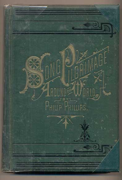The Song Pilgrimage Around and Throughout the World, Embracing a Life of Song Experiences, Impressions, Anecdotes, Incidents, Persons, Manners, Customs, Sketches, and Illustrations Throughout Twenty Different Countries. Philip Phillips, Rev. J. H. Vincent.