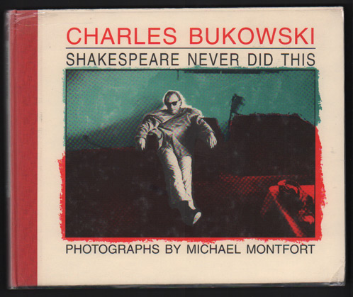 Shakespeare Never Did This. Photographs by Michael Montfort. Charles Bukowski.