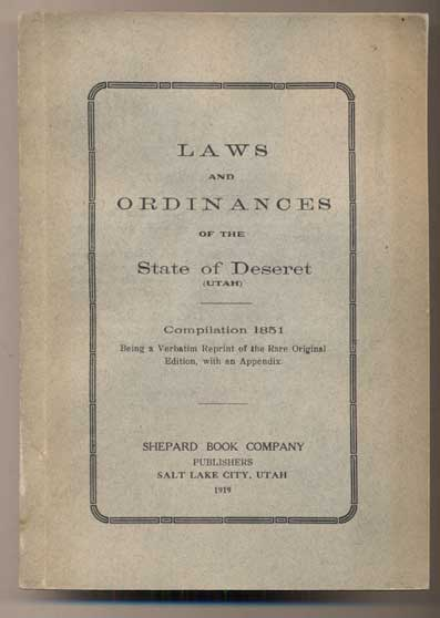 Laws and Ordinances of the State of Deseret (Utah). Compilation 1851. Being a Verbatim Reprint of the Rare Original Edition, with an Appendix