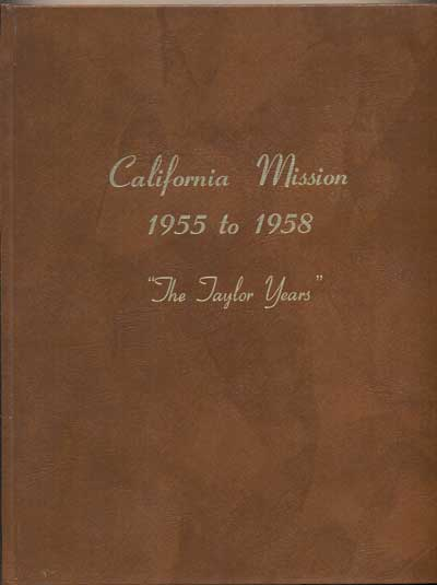 """California Mission-- 1955 to 1958 """"The Taylor Years"""" Henry D. Taylor."""