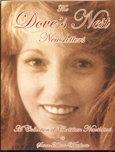The Dove's Nest Newsletters: A Collection of Christian Newsletters produced in prison between September 1996 and September 2002. Susan Atkins-Whitehouse, Charles Manson.