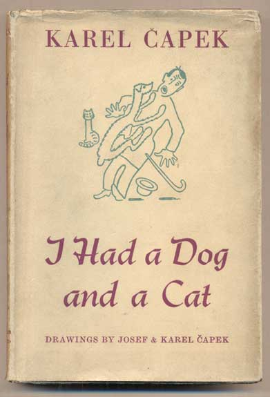 I Had a Dog and a Cat. Karel Capek, M., R. Weatherall, M.