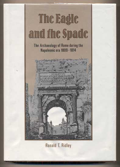 The Eagle and the Spade: Archeology in Rome During the Napoleonic Era. Ronald T. Ridley.
