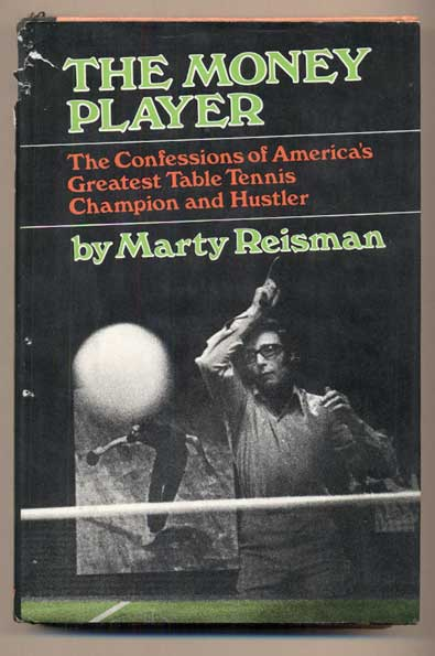 The Money Player: The Confessions of America's Greatest Table Tennis Champion and Hustler. Marty Reisman.