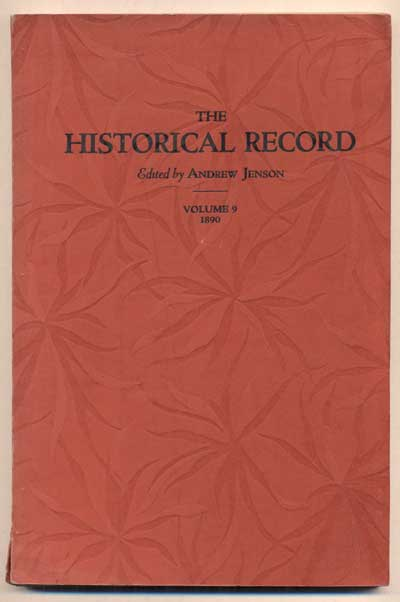 The Historical Record A Monthly Periodical Devoted Exclusively to Historical, Biographical, Chronological and Statistical Matters- Volume Nine. Andrew Jenson.
