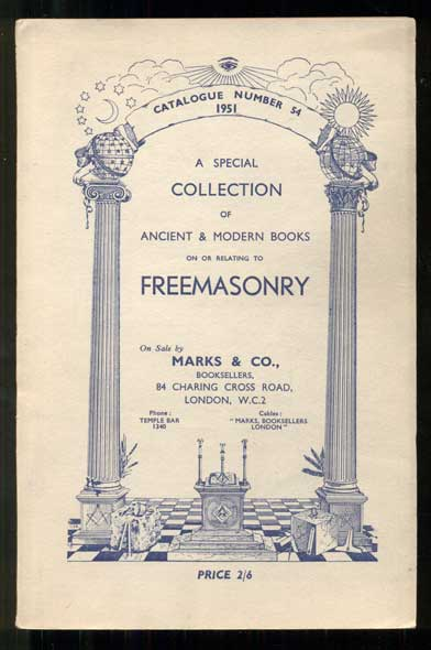 A Special Collection of Ancient and Modern Books on or Relating to Freemasonry. Catalogue Number 54, 1951. Booksellers Marks and Co.