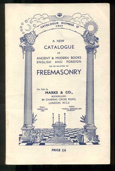 A Special Collection of Ancient and Modern Books on or Relating to Freemasonry. Catalogue Number 57, 1957. Booksellers Marks and Co.