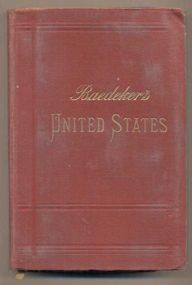 The United States, with Excursions to Mexico, Cuba, Porto Rico, and Alaska: Handbook for Travellers [Baedeker's United States]. Karl Baedeker.