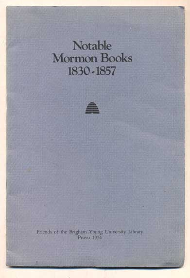 Notable Mormon Books 1830-1857: An Exhibition in Conjunction with the Sixth Annual Mormon Festival of Arts. Peter Crawley, Chad J. Flake.