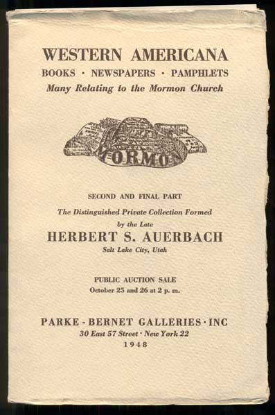 The Distinguished Collection of Western Americana Books, Newspapers and Pamphlets Many Relating to the Mormon Church Formed by the late Herbert S. Auerbach, Salt Lake City, Utah. Sold by Order of the Heirs of the Decedent. Second and Final Part. Herbert S. Auerbach.