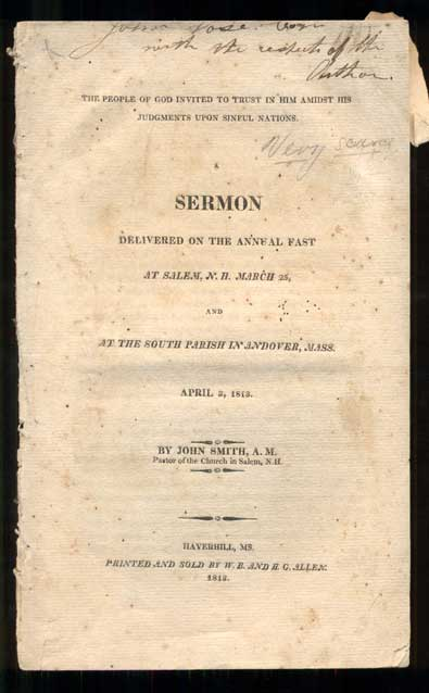 The People of God Invited to Trust in Him Amidst His Judgments Upon Sinful Nations. A Sermon Delivered on the Annual Fast at Salem, N. H. March 25, and at the South Parish in Andover, Mass. April 3, 1813. By John Smith, Pastor of the Church in Salem, N.H. John Smith.
