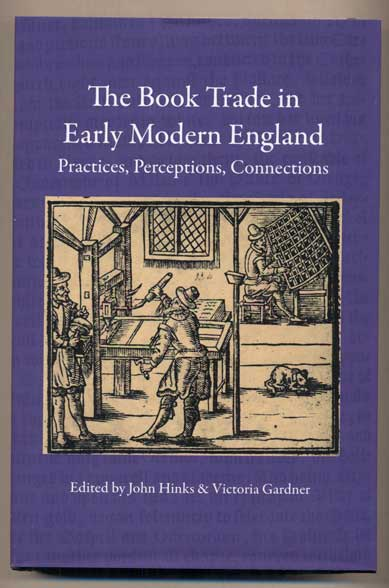 The Book Trade in Early Modern England: Practices, Perceptions, Connections. John Hinks, Victoria Garnder.