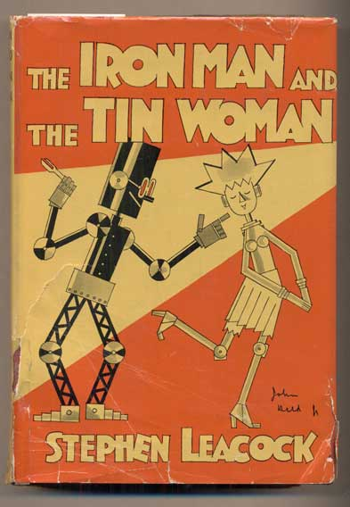 The Iron Man & The Tin Woman. With Other Such Futurities: A Book of Little Sketches of To-Day and To-Morrow. Stephen Leacock.