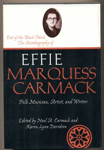 Out of the Black Patch: An Autobiography of Effie Marquess Carmack: Folk Musician, Artist, and Writer. Noel A. Carmack, Karen Lynn Davidson.