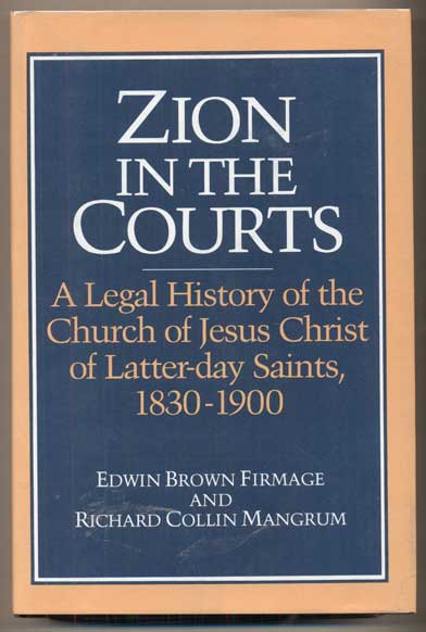 Zion in the Courts: A Legal History of the Church of Jesus Christ of Latter-day Saints, 1830-1900. Edwin Brown Firmage, Richard Collin Mangrum.